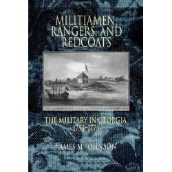Militiamen, Rangers, and Redcoats, The Military in Georgia 1754-1776 by J. M. Johnson, 9780865549104.