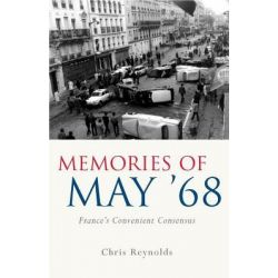 Memories of May '68, France's Convenient Consensus by Chris Reynolds, 9780708324158.