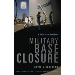 Military Base Closure, A Reference Handbook by David S. Sorenson, 9780275991524.