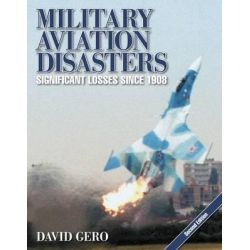 Military Aviation Disasters, Significant Losses Since 1908 by David Gero, 9780857332998.