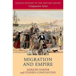 Migration and Empire, Oxford History of the British Empire Companion Ser. by Dr. Marjory Harper, 9780199250936.