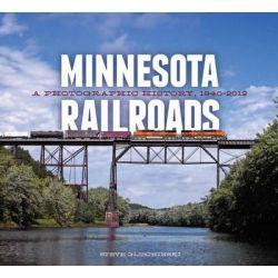 Minnesota Railroads, A Photographic History, 1940-2012 by Steve Glischinski, 9780816675913.