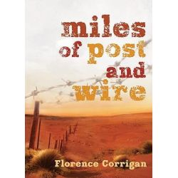 Miles of Post and Wire by Florence Corrigan, 9781921248153.