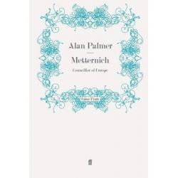 Metternich, Councillor of Europe by Alan Warwick Palmer, 9780571260331.