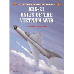 MiG-21 Units of the Vietnam War by Istvan Toperczer, 9781841762630.