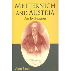 Metternich and Austria, An Evaluation by Alan Sked, 9781403991157.
