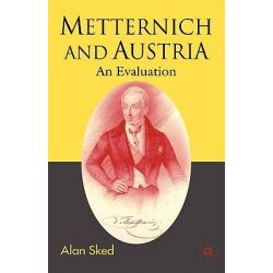 Metternich and Austria, An Evaluation by Alan Sked, 9781403991140.