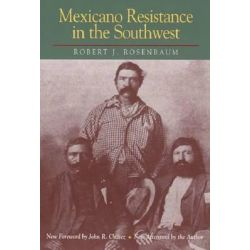 Mexicano Resistance in Southwest by Rosenbaum, 9780870744297.