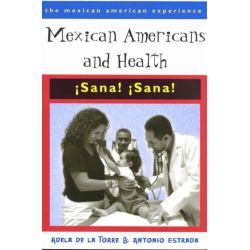 Mexican Americans & Health, Sana! Sana! by Adela De La Torre, 9780816519767.