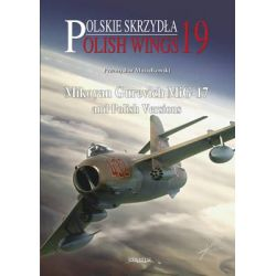 Mikoyan Gurevich MiG-17 and Polish Versions, Mikoyan Gurevich MiG-17 and Polish Versions by Przemyslaw Musialkowski, 9788363678272.