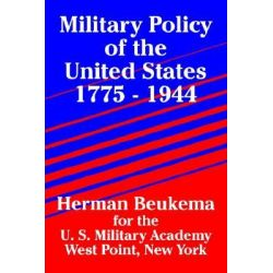 Military Policy of the United States 1775 - 1944 by Herman Beukema, 9781410205681.