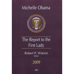 Michelle Obama : The Report to the First Lady by Robert P. Watson, 9781607410812.