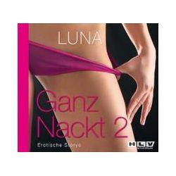 Hörbücher: Ganz Nackt 2. Erotische Storys  von Luna