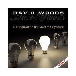Hörbücher: Die Motivation der Kraft mit Hypnose  von David Woods
