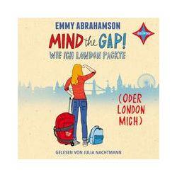 Hörbücher: Mind the Gap! Wie ich London packte (oder London mich)  von Emmy Abrahamson