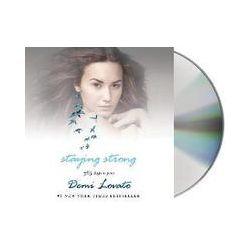 Hörbücher: Staying Strong: 365 Days a Year  von Demi Lovato