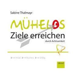 Hörbücher: Mühelos Ziele erreichen, durch Achtsamkeit  von Sabine Thalmayr