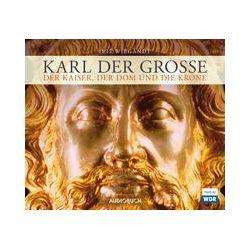 Hörbücher: Karl der Große - Der Kaiser, der Dom und die Krone  von Iris Wiegandt