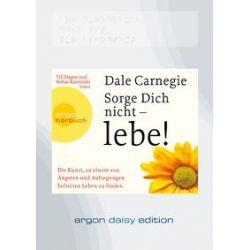 Hörbücher: Sorge dich nicht - lebe! (DAISY Edition). argon daisy edition (MP3-CD)  von Dale Carnegie