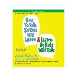 Hörbücher: How to Talk So Kids Will Listen & Listen So Kids Will Talk  von Elaine Mazlish, Adele Faber