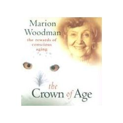 Hörbücher: The Crown of Age  von Marion K. Woodward, Marion Woodman