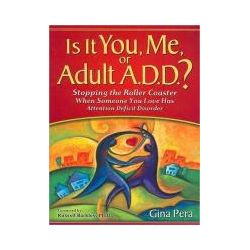 Hörbücher: Is It You, Me, or Adult A.D.D.?: Stopping the Roller Coaster When Someone You Love Has Attention Deficit Disorder  von Gina Pera