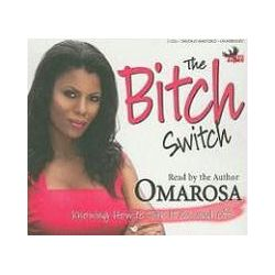 Hörbücher: The Bitch Switch: Knowing How to Turn It on and Off  von Omarosa