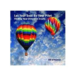 Hörbücher: Let Your Soul Be Your Pilot: Finding Your Direction in Life  von Bill O'Hanlon