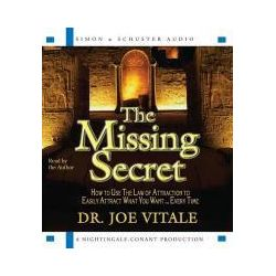 Hörbücher: The Missing Secret: How to Use the Law of Attraction to Easily Attract What You Want...Every Time  von Joe Vitale