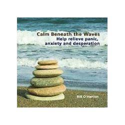 Hörbücher: Calm Beneath the Waves: Help Relieve Panic, Anxiety and Desperation  von Bill O'Hanlon