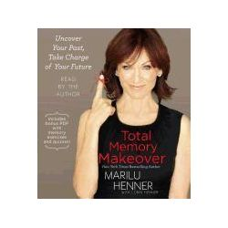 Hörbücher: Total Memory Makeover: Uncover Your Past, Take Charge of Your Future  von Marilu Henner von Lorin Henner