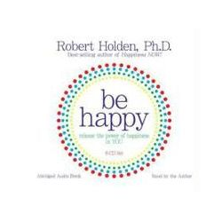 Hörbücher: Be Happy: Release the Power of Happiness in You  von Robert Holden