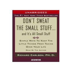 Hörbücher: Don't Sweat the Small Stuff...and It's All Small Stuff: Simple Things to Keep the Little Things from Taking Over Your Life  von Richard Carlson