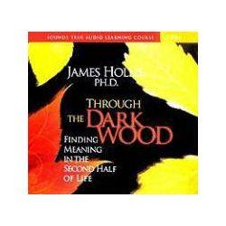 Hörbücher: Through the Dark Wood: Finding Meaning in the Second Half of Life  von James Hollis