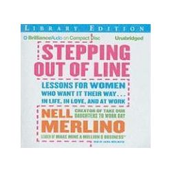 Hörbücher: Stepping Out of Line: Lessons for Women Who Want It Their Way... in Life, in Love, and at Work  von Nell Merlino