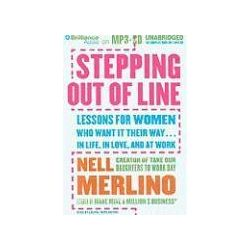 Hörbücher: Stepping Out of Line: Lessons for Women Who Want It Their Way...in Life, in Love, and at Work  von Nell Merlino