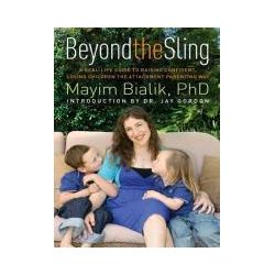 Hörbücher: Beyond the Sling: A Real-Life Guide to Raising Confident, Loving Children the Attachment Parenting Way  von Mayim Bialik
