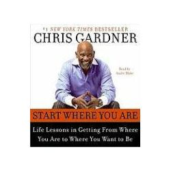 Hörbücher: Start Where You Are CD: Life Lessons in Getting from Where You Are to Where You Want to Be  von Mim Eichler Rivas, Chris Gardner