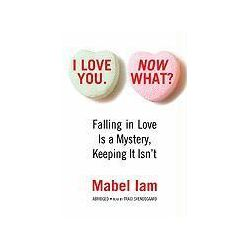Hörbücher: I Love You. Now What?: Falling in Love Is a Mystery, Keeping It Isn't  von Traci Svendsgaard, Mabel Iam