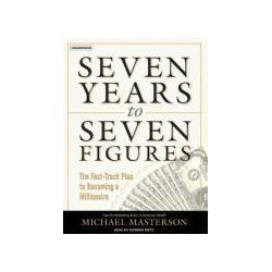 Hörbücher: Seven Years to Seven Figures: The Fast-Track Plan to Becoming a Millionaire  von Michael Masterson