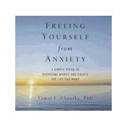 Hörbücher: Freeing Yourself from Anxiety: The 4 Simple Steps to Overcome Worry and Create the Life You Want  von Tamar E. Chansky