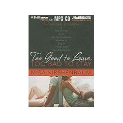 Hörbücher: Too Good to Leave, Too Bad to Stay: A Step-By-Step Guide to Help You Decide Whether to Stay in or Get Out of Your Relationship  von Mira Kirshenbaum