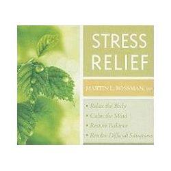Hörbücher: Stress Relief: Relax the Body, Calm the Mind, Restore Balance, Resolve Difficult Situations  von Martin L. Rossman
