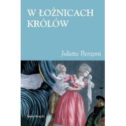 W łożnicach królów - Juliette Benzoni