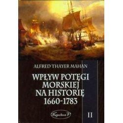 Wpływ potęgi morskiej na historię 1660-1783. Tom II - Mahan Alfred Thayer