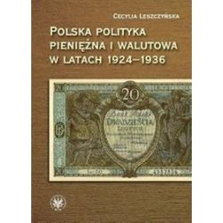 Polska polityka pieniężna i walutowa w latach 1924-1936 - Cecylia Leszczyńska