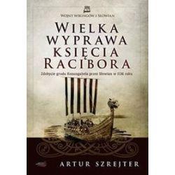 Wojny Wikingów i Słowian 1 Wielka wyprawa księcia Racibora - Szrejter Artur