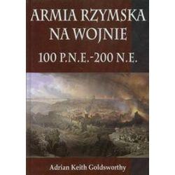 Armia Rzymska na wojnie 100 p.n.e. - 200 n.e. - Adrian Keith Goldsworthy, Łukasz Różycki