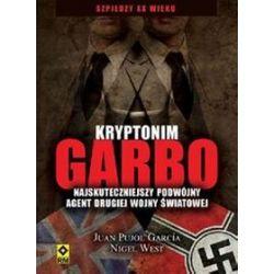 Kryptonim Garbo. Najskuteczniejszy podwójny agent II wojny światowej - Juan Pujol Gracia