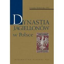 Dynastia Jagiellonów w Polsce - Urszula Borkowska